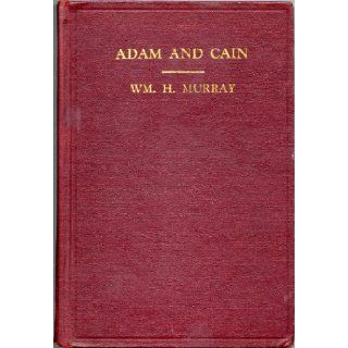 Adam and Cain Symposium of old Bible history, Sumerian Empire, importance of blood of race, juggling juggernaut of the leaders of the Jews, theAdam and the ten commandments of his church William H Murray Books