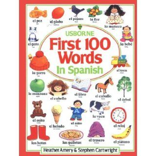 First 100 Words in Spanish (Usborne First Hundred Words): Heather Amery: 9780881103250: Books