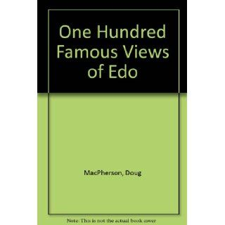 One Hundred Famous Views of Edo: Doug Macpherson: 9780972302104: Books
