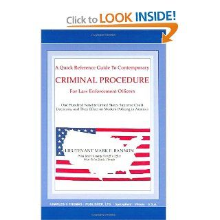 A Quick Reference Guide to Contemporary Criminal Procedure for Law Enforcement Officers One Hundred Notable United States Supreme Court Decisions and Their Effect on Modern Policing in America Mark E. Bannon 9780398074258 Books