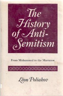 The History of Anti Semitism: From Mohammed to the Marranos: Leon Poliakov, Natalie Gerardi: 9780814907016: Books