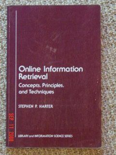 Online Information Retrieval: Concepts, Principles and Techniques (Library and Information Science) (9780123284563): Stephen P. Harter: Books