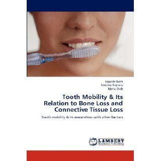 Tooth Mobility & Its Relation to Bone Loss and Connective Tissue Loss: Tooth mobility & its association with other factors: Yogesh Doshi, Neelima Rajhans, Mona Shah: 9783659163722: Books