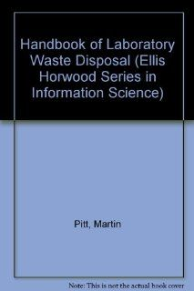 Handbook of Laboratory Waste Disposal (Ellis Horwood Series in Information Science) (9780133728897): Martin Pitt: Books