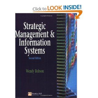 Strategic Management and Information Systems An Integrated Approach Wendy Robson 9780273615910 Books