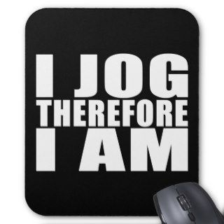 Funny Joggers Quotes Jokes I Jog Therefore I am Mousepad