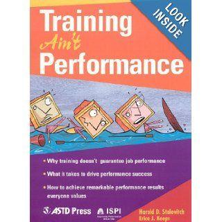Training Ain't Performance: Harold D. Stolovitch, Erica J. Keeps: 9781562863678: Books