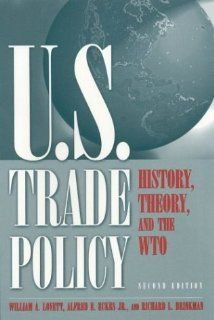 Us Trade Policy: History, Theory, and the Wto: William A. Lovett, Alfred E. Eckes, Richard L. Brinkman: 9780765613073: Books
