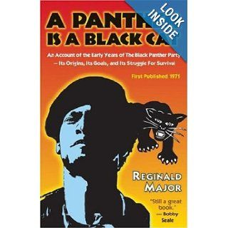 A Panther Is a Black Cat: An Account of the Early Years of The Black Panther Party   Its Origins, Its Goals, and Its Struggle for Survival: Reginald Major: 9781574780376: Books