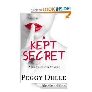 A KEPT SECRET (Get Away Diner Mysteries)   Kindle edition by Peggy Dulle. Mystery & Suspense Romance Kindle eBooks @ .