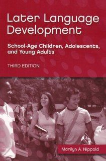 Later Language Development: School Age Children, Adolescents, and Young Adults (9781416402114): Marilyn A. Nippold: Books