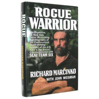 Rogue Warrior The Explosive Autobiography of the Controversial Death Defying Founder of the U.S. Navy's Top Secret Counterterrorist Unit  Seal Team Six Richard Marcinko, John Weisman 9780671703905 Books