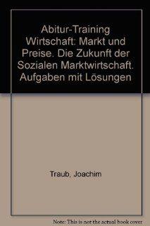 Markt und Preise   Die Zukunft der Sozialen Marktwirtschaft. Abitur 2010. Abitur Training Wirtschaft: Joachim Traub, Dr. Kerstin Vonderau: Bücher