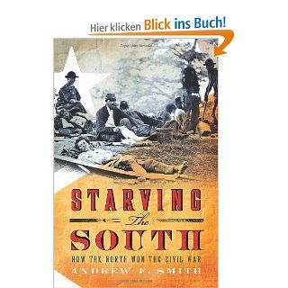 Starving the South How the North Won the Civil War STARVING THE SOUTH HOW THE NORTH WON THE CIVIL WAR By Smith, Andrew F Author Apr 12 2011 Hardcover Andrew F Smith Bücher