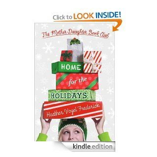 Home for the Holidays (The Mother Daughter Book Club)   Kindle edition by Heather Vogel Frederick. Children Kindle eBooks @ .