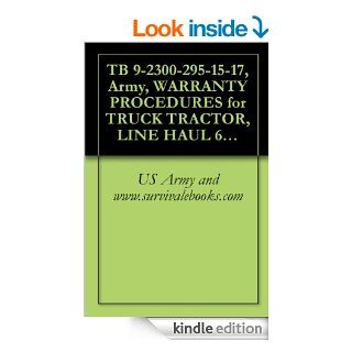 TB 9 2300 295 15 17, Army, WARRANTY PROCEDURES for TRUCK TRACTOR, LINE HAUL 6x4, M915, (2320 01 028 4335), TRUCK TRACTOR LIGHT EQUIPMENT TRANSPORTER 6x6,MOUNTED 8x6, M919, (3895 01 028 4391), 1979 eBook US Army and www.survivalebooks Kindle Store