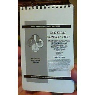 Tactical Convoy Ops Multi Service Tactics, Techniques, and Procedures for Tactical Convoy Operations   March 2005 Marine Corps, Navy, Air Force Army Books