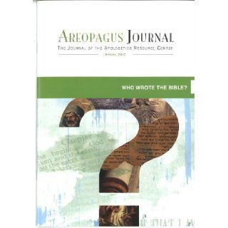 Who Wrote the Bible? The Areopagus Journal of the Apologetics Resource Center (Volume 12 No. 2): Richard, Schultz, Matt Aernie, Terry L. Wilder Daniel L. Block, Craig Branch Steven B. Cowan: 9781599254586: Books