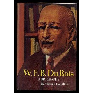 W. E. B. Du Bois A Biography Virginia Hamilton 9780690872569 Books