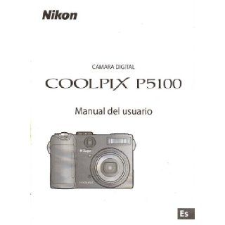 Nikon Coolpix P5100 Digital Camera Original Instruction Manual Spanish Text / Nikon Camara Digital Coolpix P5100 Manual del usuario NikonCorp Books