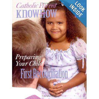 Preparing Your Child for First Reconciliation (Catholic Parent Know How) Joseph D. White, Ana Arista White 9781931709729 Books