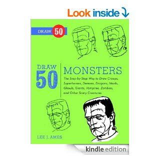 Draw 50 Monsters: The Step by Step Way to Draw Creeps, Superheroes, Demons, Dragons, Nerds, Ghouls, Giants, Vampires, Zombies, and Other Scary Creatures eBook: Lee J. Ames: Kindle Store