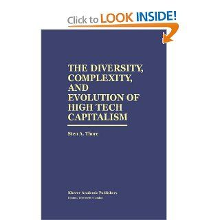 The Diversity, Complexity, and Evolution of High Tech Capitalism (9780792396390): Sten A. Thore: Books