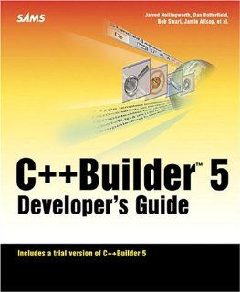 C++Builder 5 Developer's Guide (9780672319723): Jarrod Hollingworth, Jamie Allsop, Daniel Butterfield, Bob Swart, Malcolm Smith, William Woodbury, Keith II Turnbull, Joseph Bonavita, Damon Chandler, Jason Banks, Khalid Almannai, Mark Cashman, Phillip H