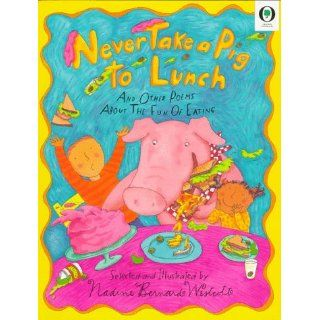 Never Take a Pig to Lunch: And Other Poems about the Fun of Eating (Orchard Paperbacks): Nadine Bernard Westcott: 9780590631167: Books