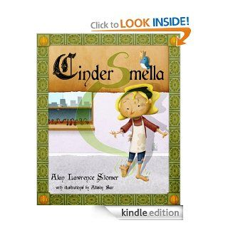 Cinder Smella, A Timeless Tale of Stinky Feet   Kindle edition by Alan Sitomer, Allison Bair. Children Kindle eBooks @ .