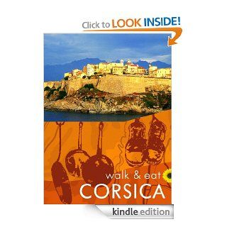 Walk & Eat Corsica (Walk & Eat Series) eBook: Noel Rochford, John and Pat Underwood: Kindle Store
