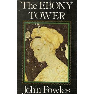 The Ebony Tower: John Fowles: 9780316287456: Books
