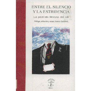 Entre El Silencio y La Estridencia : La Protesta Literaria del 68: Ivonne Gutierrez: Books