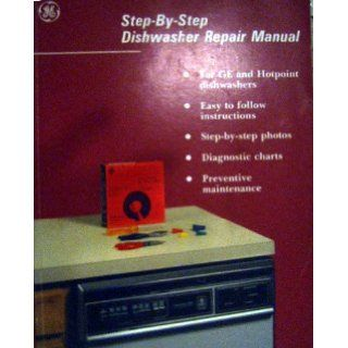 Step By Step Dishwasher Repair Manual (For GE & Hotpoint Dishwashers) General Electric 9780931690983 Books