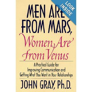 Men Are from Mars, Women Are from Venus: A Practical Guide for Improving Communication and Getting What You Want in Your Relationships: John Gray: 9780060168483: Books