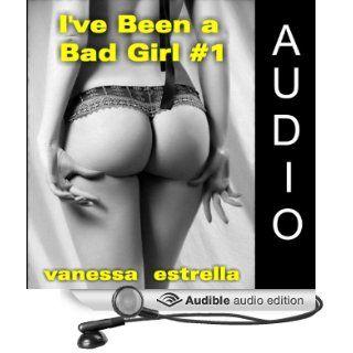 I've Been a Bad Girl #1 (Audible Audio Edition) Vanessa Estrella, Terri Hoff Books
