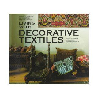 Living with Decorative Textiles Tribal Arts from Africa, Asia and the Americas Nicholas Barnard, James Merrell 9780500278215 Books