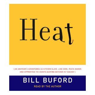 Heat: An Amateur's Adventures as Kitchen Slave, Line Cook, Pasta Maker, and Apprentice to a Dante Quoting Butcher in Tuscany: Bill Buford: 9780739315453: Books