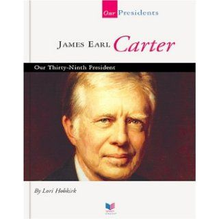 James Earl Carter: Our Thirty Ninth President (Spirit of America: Our Presidents): Lori Hobkirk: 9781567668735: Books