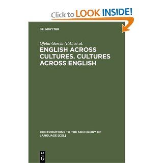 English Across Cultures. Cultures Across English: A Reader in Cross Cultural Communication (Contributions to the Sociology of Language [Csl]) (9783110118117): Ofelia Garca A, Ricardo Otheguy, Ofelia Garc a.: Books