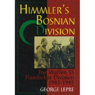 Himmler's Bosnian Division: The Waffen SS Handschar Division 1943 1945: George Lepre, a Muslim combat formation created by the Germans to restore order in Bosnia. What actually transpired was quite different., This is the story of the Handschar: 978076