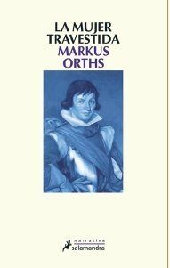 La mujer travestida/ The Transvestite Women (Spanish Edition) (9788498382020): Markus Orths: Books