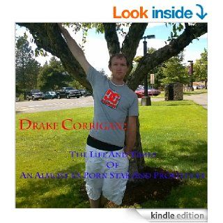 Drake Corrigan The Life and Times of an Almost Ex Porn Star and Prostitute eBook Drake Corrigan Kindle Store