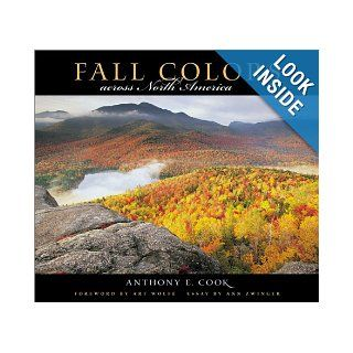 Fall Colors Across North America Anthony E Cook, Art Wolfe, Ann Zwinger 9781558685994 Books