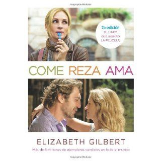 Come, reza, ama / Eat, Pray, Love: One Woman's Search for Everything Across Italy, India and Indonesia (MTI) (Spanish Edition) [Paperback] [2010] Movie Tie In Ed. Elizabeth Gilbert: Books