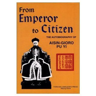 From Emperor to Citizen: The Autobiography of Aisin Gioro Pu Yi: Aisin Gioro Pu Yi, W. J. F. Jenner: 9787119007724: Books