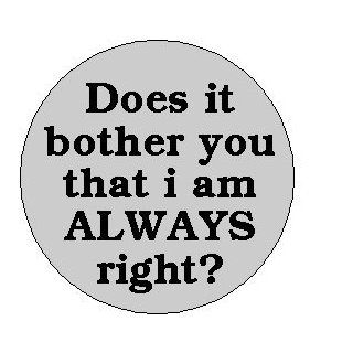 "Does it bother you that i am ALWAYS right ? 1.25"" Pinback Button Badge / Pin"