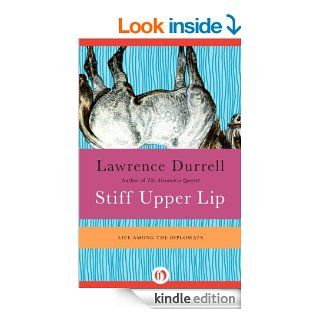 Stiff Upper Lip Life Among the Diplomats eBook Lawrence Durrell, Nicolas Bentley Kindle Store