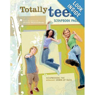 Totally Teen Scrapbook Pages: Scrapbooking the Almost Grown Up Years (Memory Makers): Memory Makers: Books