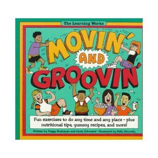 Movin' and Groovin': Fun Exercises to Do Any Time and Any Place Plus Nutrition Tips, Yummy Recipes, and More! (The Learning Works): Peggy Buchanan, Linda Schwartz, Kelly Kennedy: 9780881602791: Books